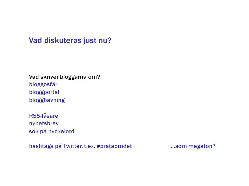 Vad diskuteras just nu Vad skriver bloggarna om bloggosfär