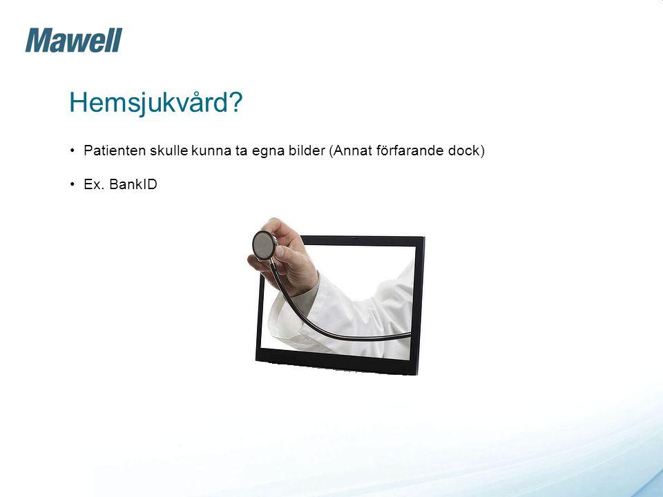 Hemsjukvård Patienten skulle kunna ta egna bilder (Annat förfarande dock) Ex. BankID