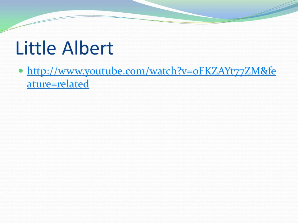 Little Albert http://www.youtube.com/watch v=0FKZAYt77ZM&feature=related