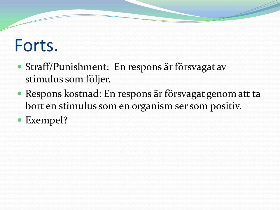 Forts. Straff/Punishment: En respons är försvagat av stimulus som följer.
