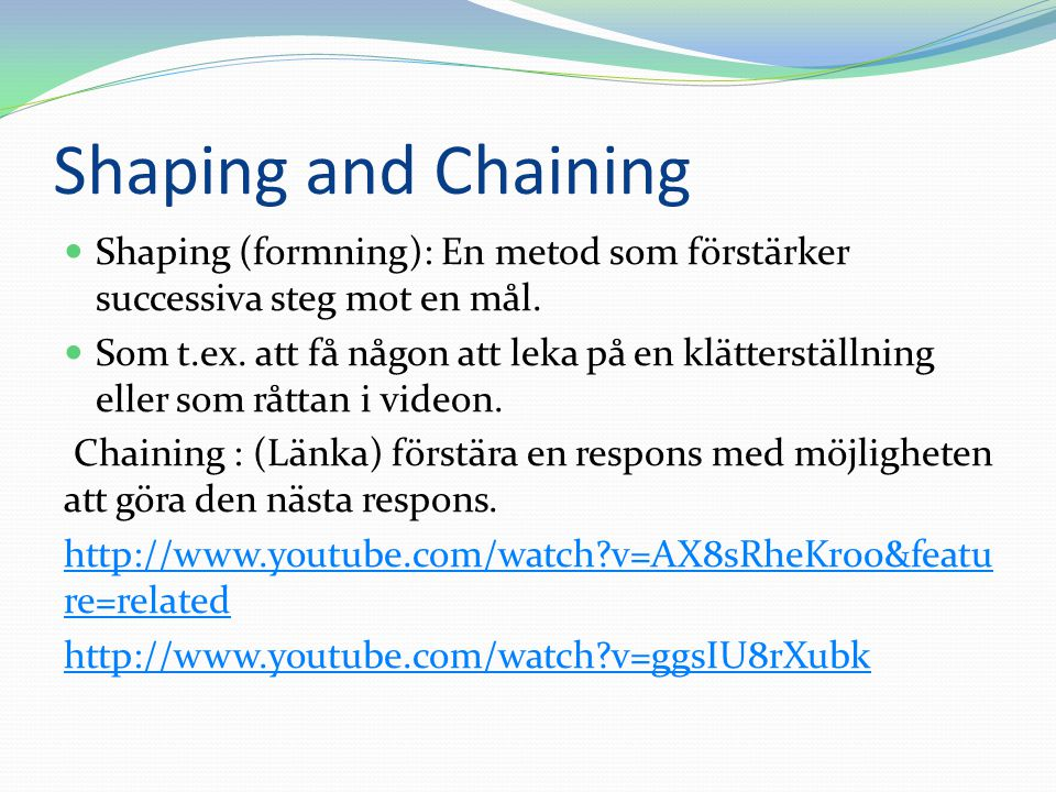 Shaping and Chaining Shaping (formning): En metod som förstärker successiva steg mot en mål.