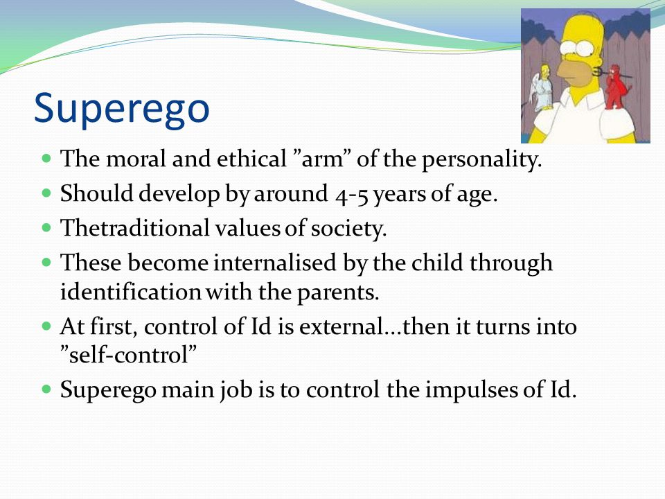Superego The moral and ethical arm of the personality.