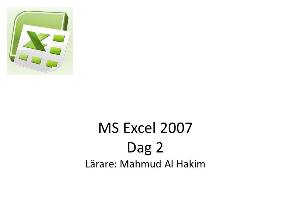 MS Excel 2007 Dag 2 Lärare: Mahmud Al Hakim