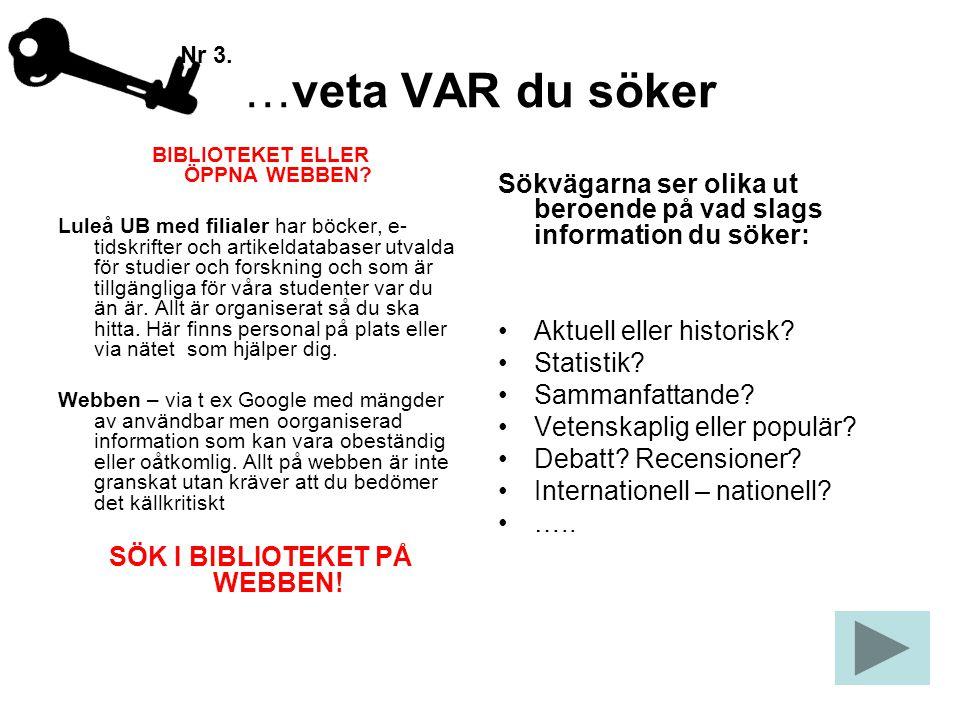 BIBLIOTEKET ELLER ÖPPNA WEBBEN SÖK I BIBLIOTEKET PÅ WEBBEN!