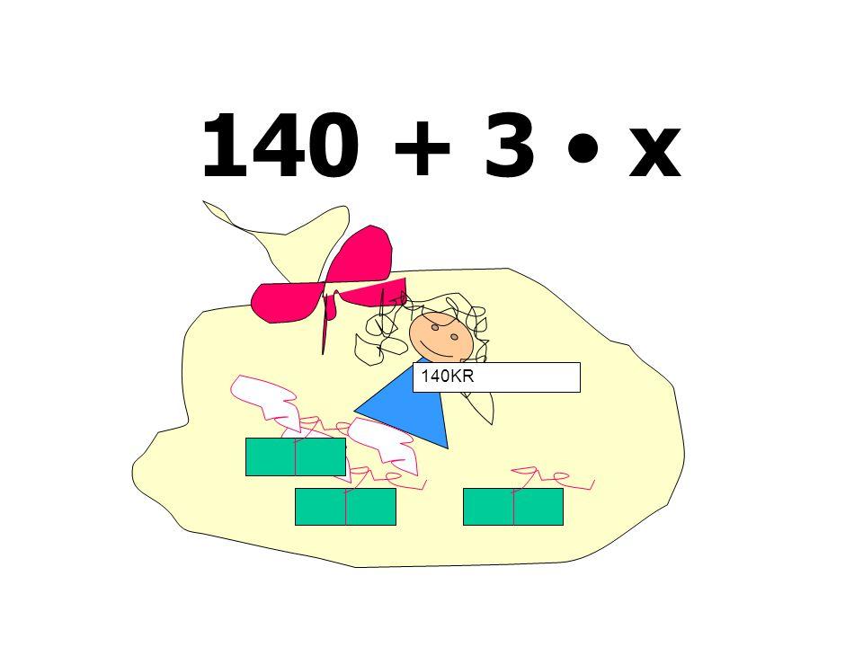 140 + 3 • x 140KR