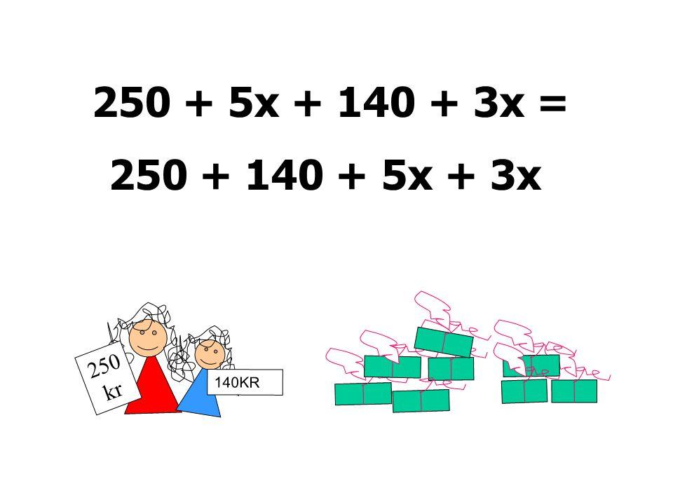 250 + 5x + 140 + 3x = 250 + 140 + 5x + 3x 250kr 140KR