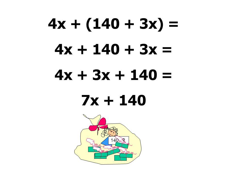 4x + (140 + 3x) = 4x + 140 + 3x = 4x + 3x + 140 = 7x + 140 140KR