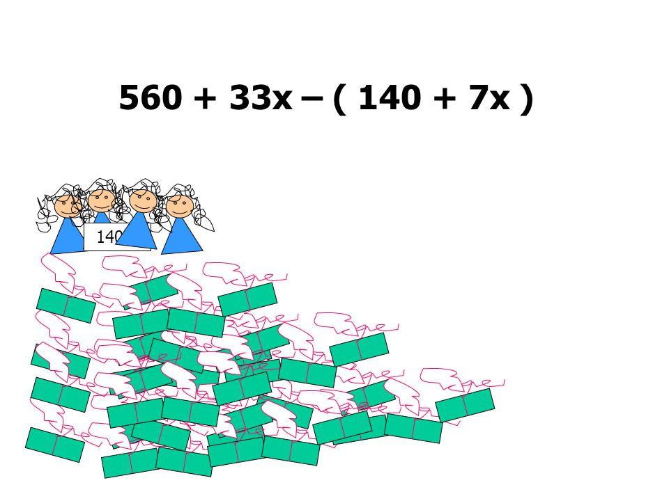 560 + 33x – ( 140 + 7x ) 140kr