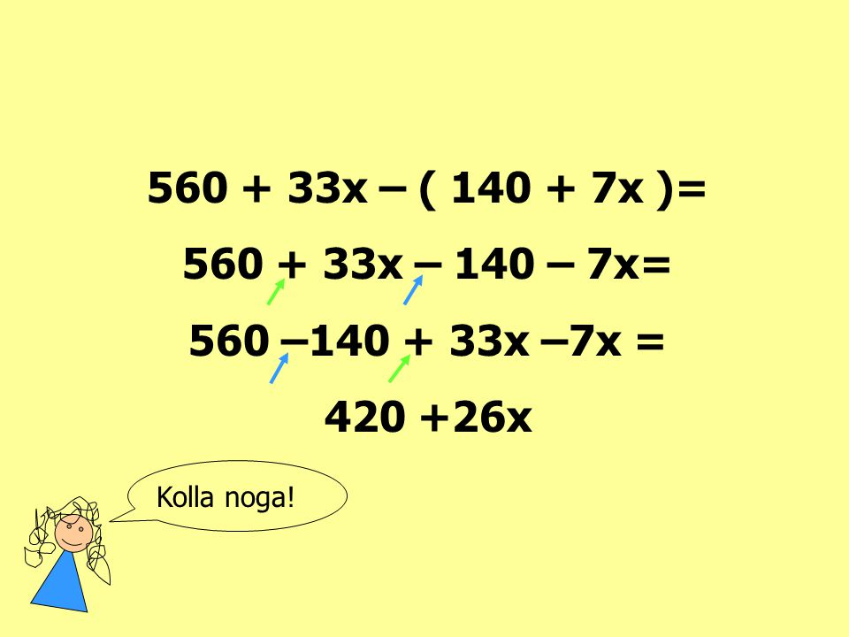 560 + 33x – ( 140 + 7x )= 560 + 33x – 140 – 7x= 560 –140 + 33x –7x =