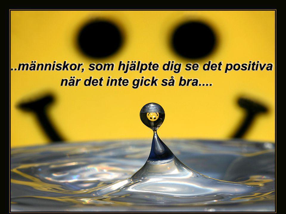 ..människor, som hjälpte dig se det positiva