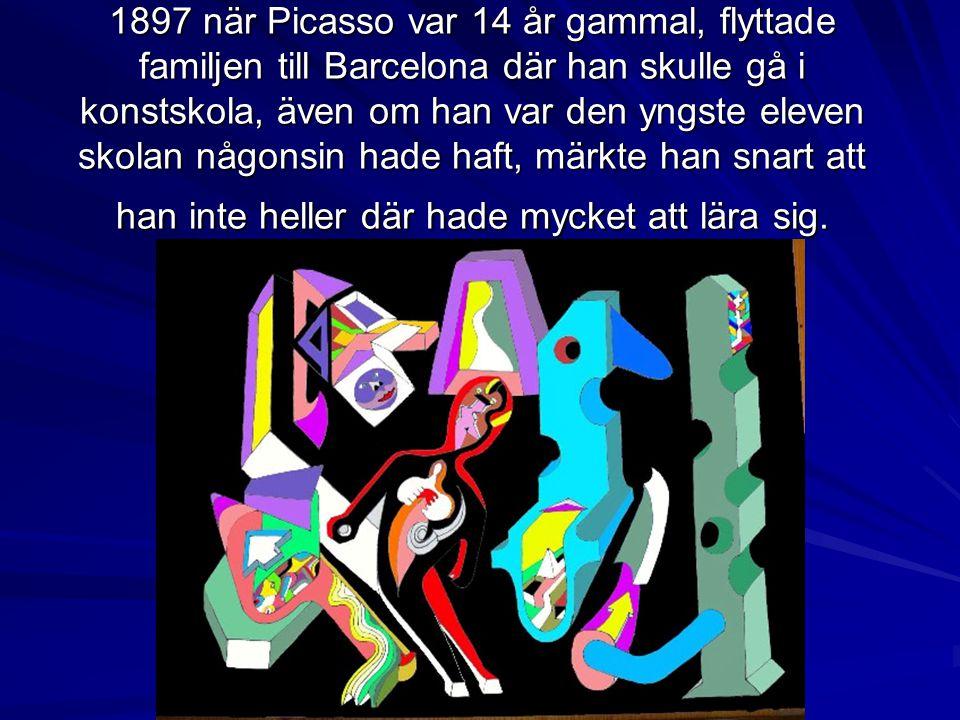 1897 när Picasso var 14 år gammal, flyttade familjen till Barcelona där han skulle gå i konstskola, även om han var den yngste eleven skolan någonsin hade haft, märkte han snart att han inte heller där hade mycket att lära sig.