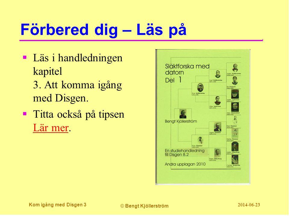 Förbered dig – Läs på Läs i handledningen kapitel 3. Att komma igång med Disgen. Titta också på tipsen Lär mer.