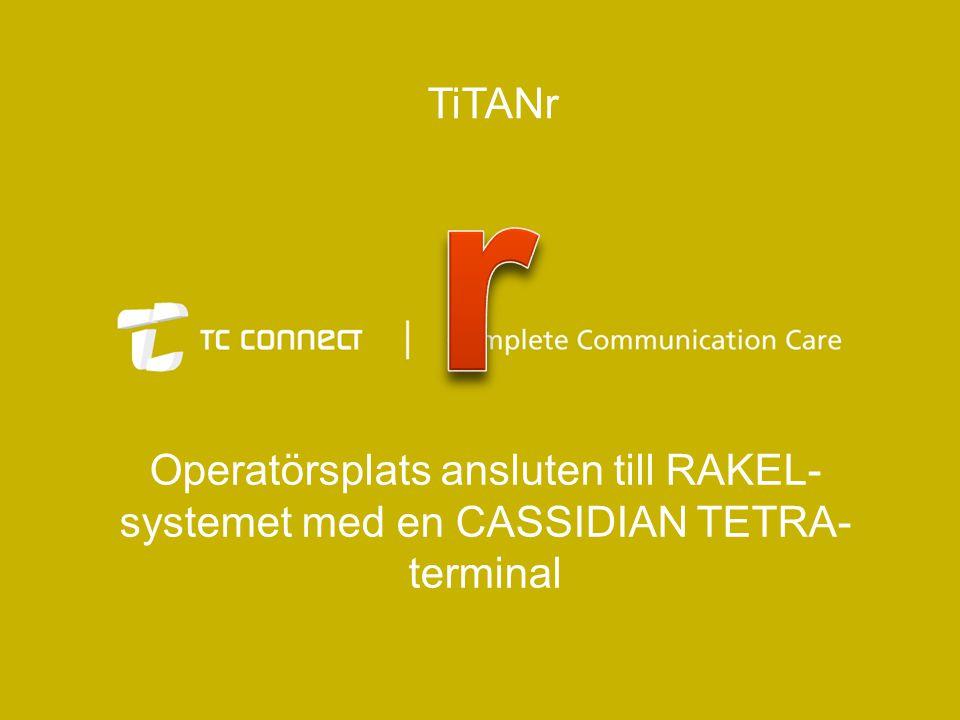 TiTANr r Operatörsplats ansluten till RAKEL-systemet med en CASSIDIAN TETRA-terminal