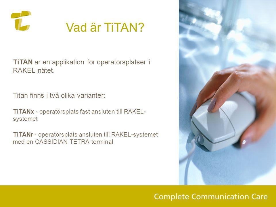 Vad är TiTAN TiTAN är en applikation för operatörsplatser i RAKEL-nätet. Titan finns i två olika varianter: