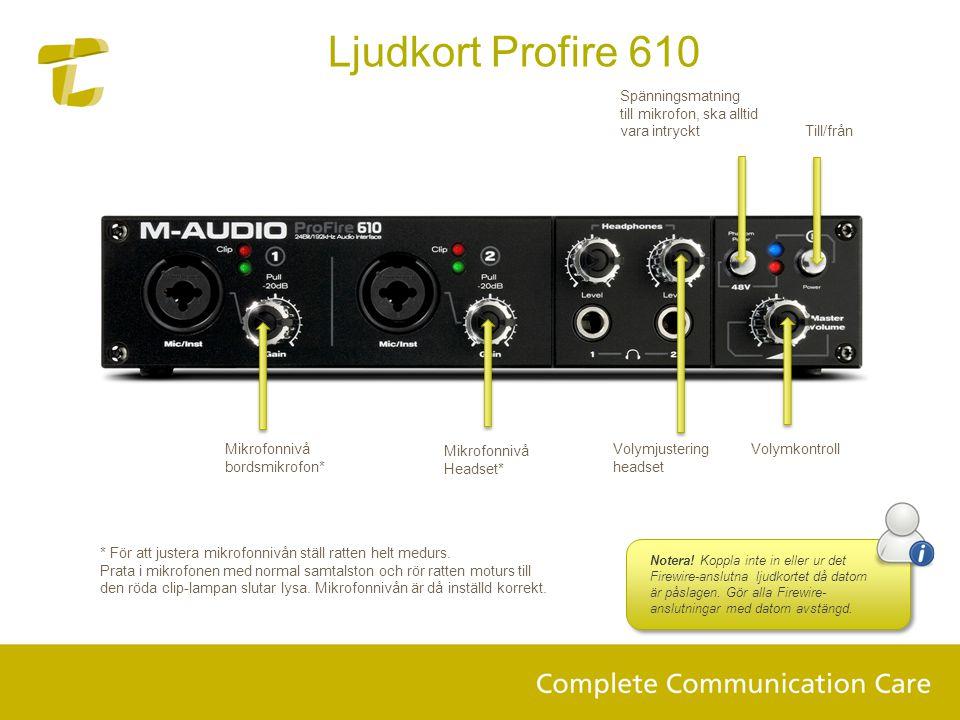 Ljudkort Profire 610 Spänningsmatning till mikrofon, ska alltid vara intryckt. Till/från. Mikrofonnivå bordsmikrofon*