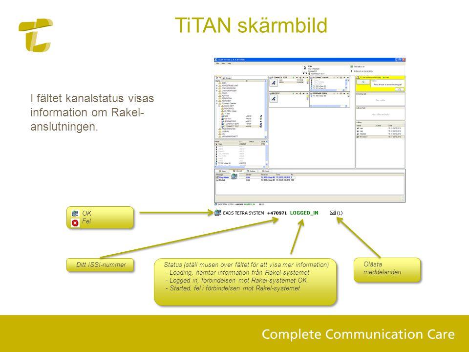 TiTAN skärmbild I fältet kanalstatus visas information om Rakel-anslutningen. OK. Fel. Ditt ISSI-nummer.