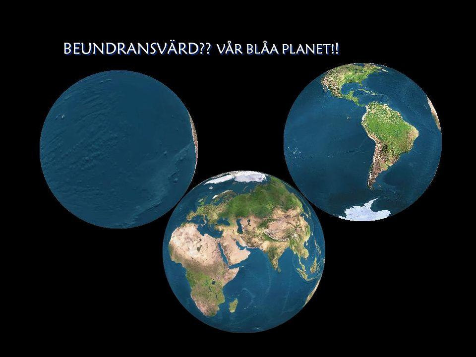 BEUNDRANSVÄRD VÅR BLÅA PLANET!!
