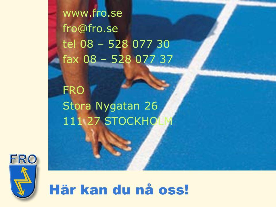 Här kan du nå oss! www.fro.se fro@fro.se tel 08 – 528 077 30