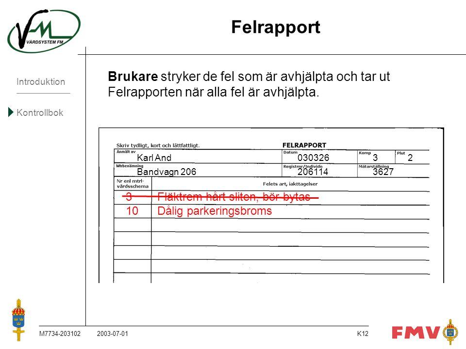 Felrapport Brukare stryker de fel som är avhjälpta och tar ut Felrapporten när alla fel är avhjälpta.