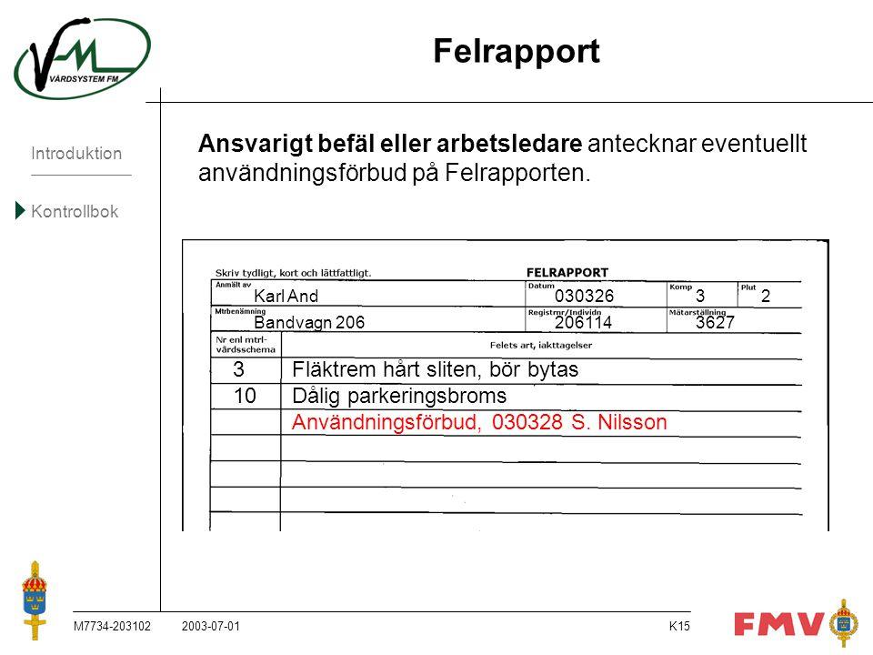 Felrapport Ansvarigt befäl eller arbetsledare antecknar eventuellt användningsförbud på Felrapporten.