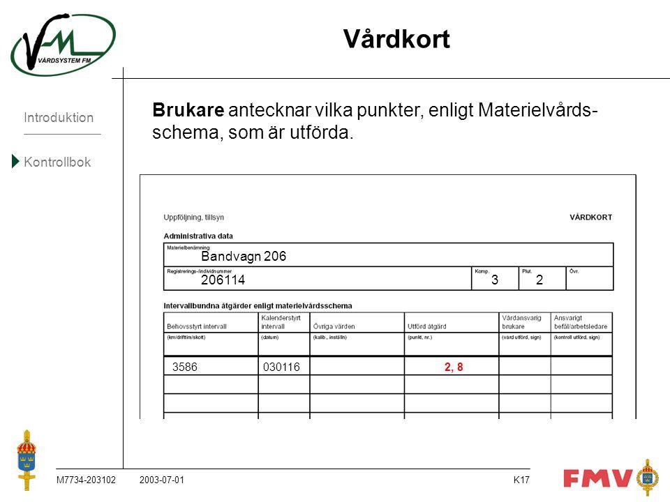 Vårdkort Brukare antecknar vilka punkter, enligt Materielvårds- schema, som är utförda. Bandvagn 206.