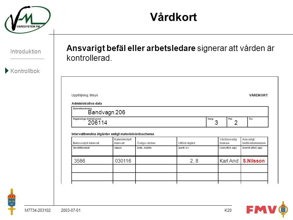 Vårdkort Ansvarigt befäl eller arbetsledare signerar att vården är kontrollerad. Bandvagn 206. 206114 3 2.