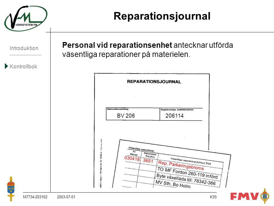 Reparationsjournal Personal vid reparationsenhet antecknar utförda väsentliga reparationer på materielen.