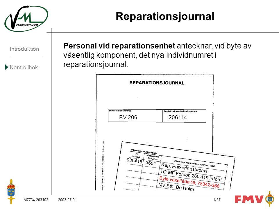 Reparationsjournal Personal vid reparationsenhet antecknar, vid byte av väsentlig komponent, det nya individnumret i reparationsjournal.