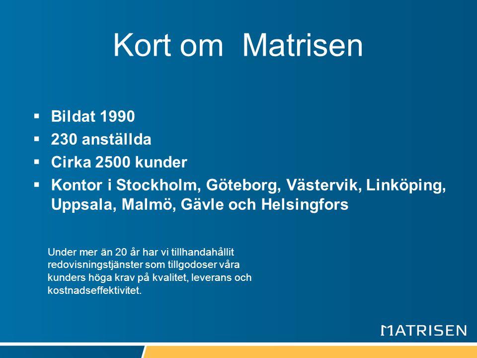 Kort om Matrisen Bildat 1990 230 anställda Cirka 2500 kunder