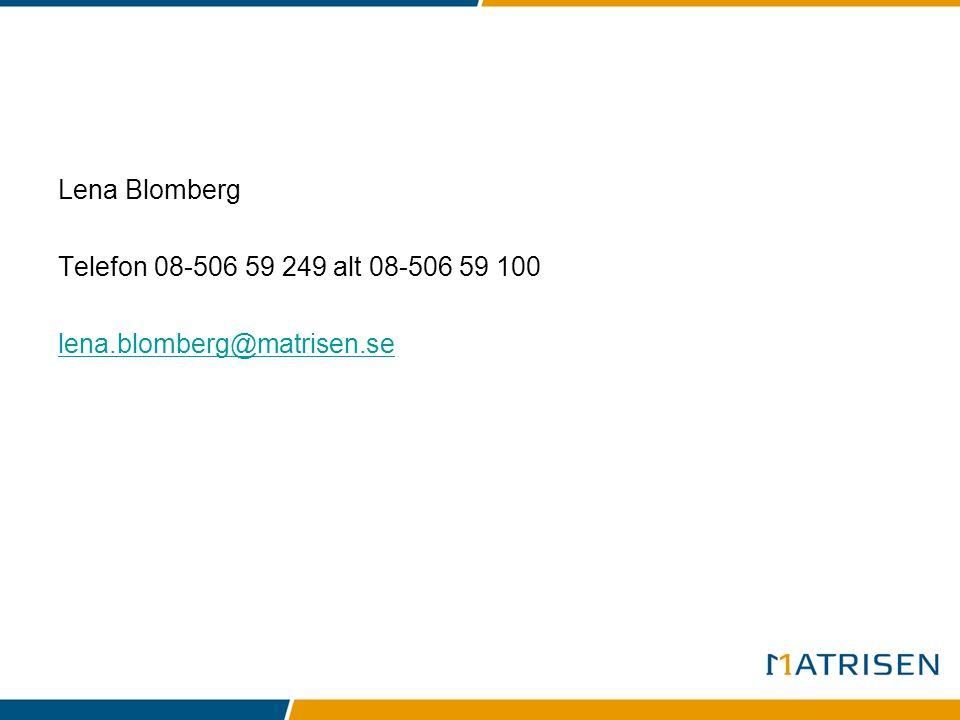 Lena Blomberg Telefon 08-506 59 249 alt 08-506 59 100 lena.blomberg@matrisen.se