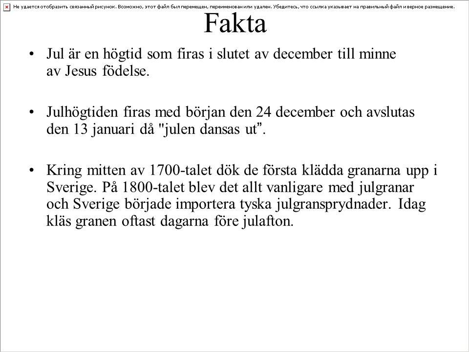 Fakta Jul är en högtid som firas i slutet av december till minne av Jesus födelse.