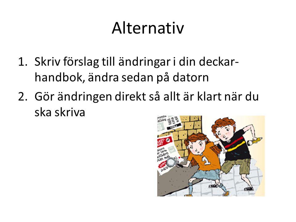 Alternativ Skriv förslag till ändringar i din deckar- handbok, ändra sedan på datorn.
