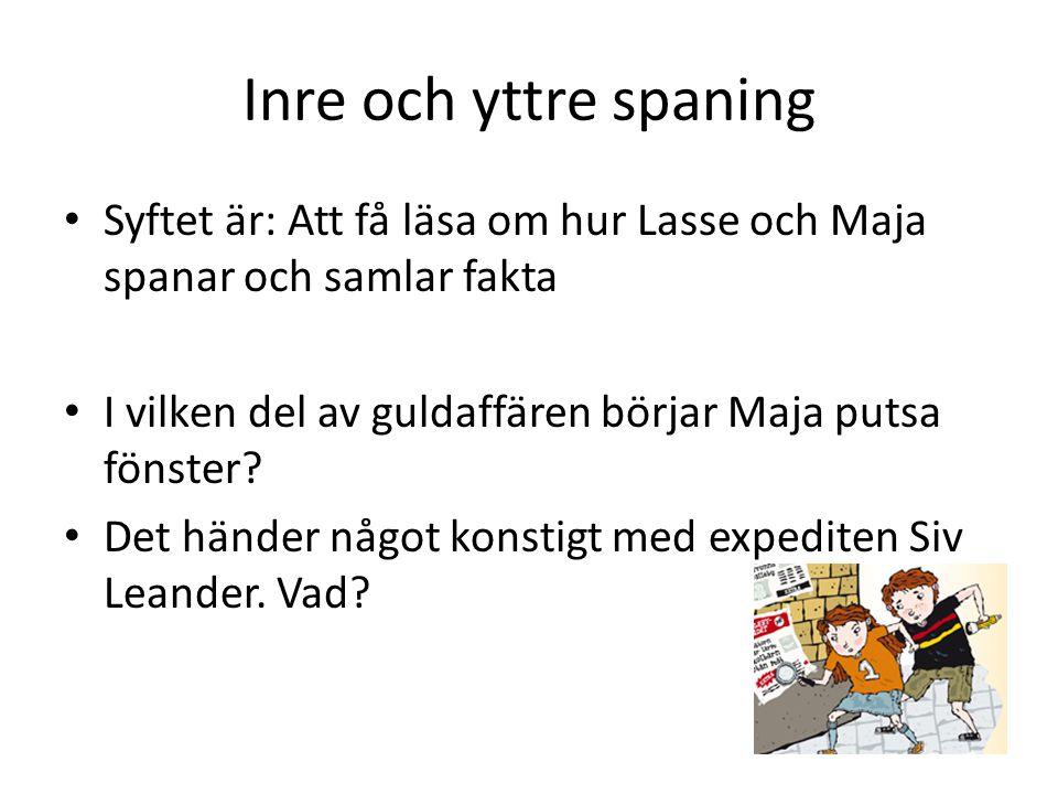 Inre och yttre spaning Syftet är: Att få läsa om hur Lasse och Maja spanar och samlar fakta. I vilken del av guldaffären börjar Maja putsa fönster
