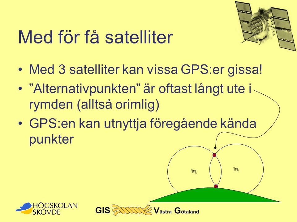 Med för få satelliter Med 3 satelliter kan vissa GPS:er gissa!