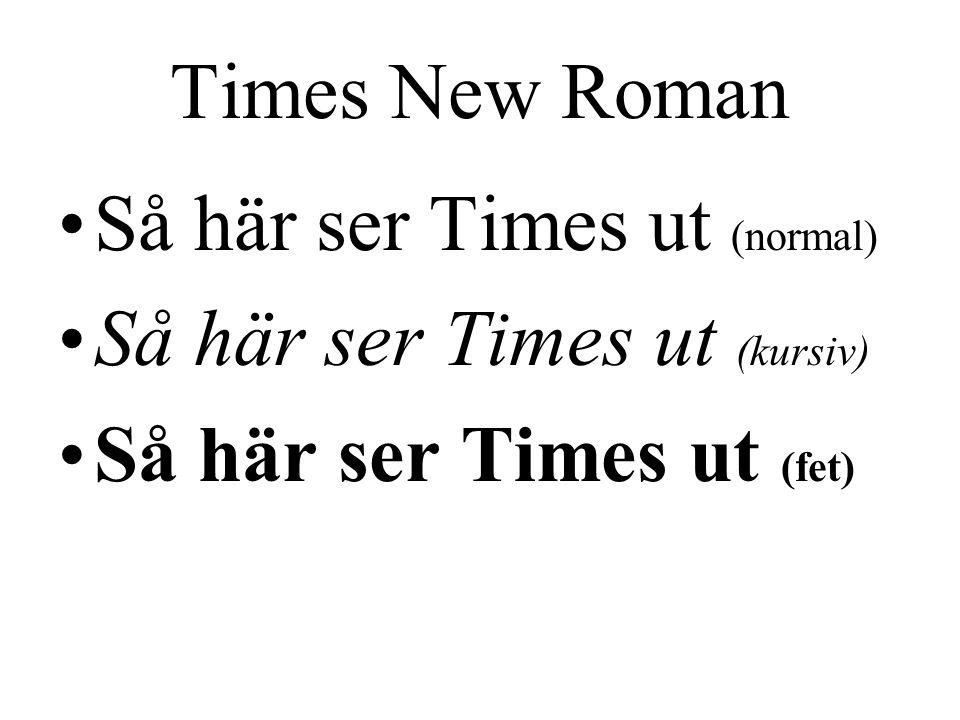Times New Roman Så här ser Times ut (normal) Så här ser Times ut (kursiv) Så här ser Times ut (fet)