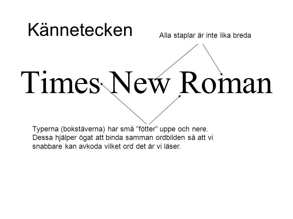Times New Roman Kännetecken Alla staplar är inte lika breda