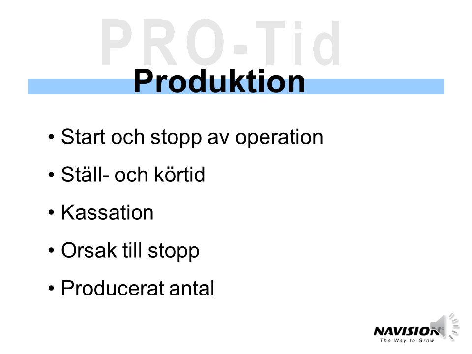Produktion Start och stopp av operation Ställ- och körtid Kassation