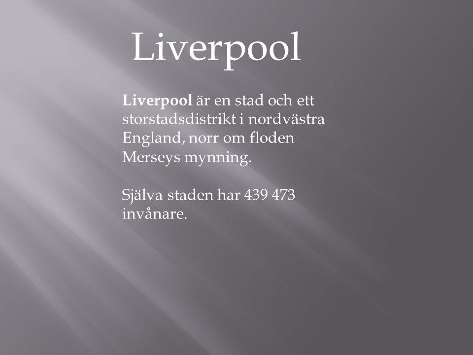 Liverpool Liverpool är en stad och ett storstadsdistrikt i nordvästra England, norr om floden Merseys mynning.