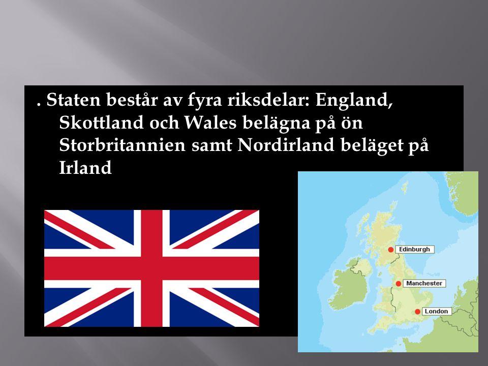 . Staten består av fyra riksdelar: England, Skottland och Wales belägna på ön Storbritannien samt Nordirland beläget på Irland