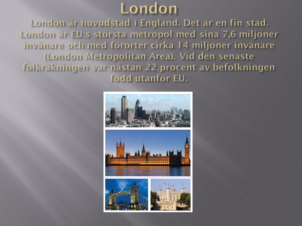 London London är huvudstad i England. Det är en fin stad