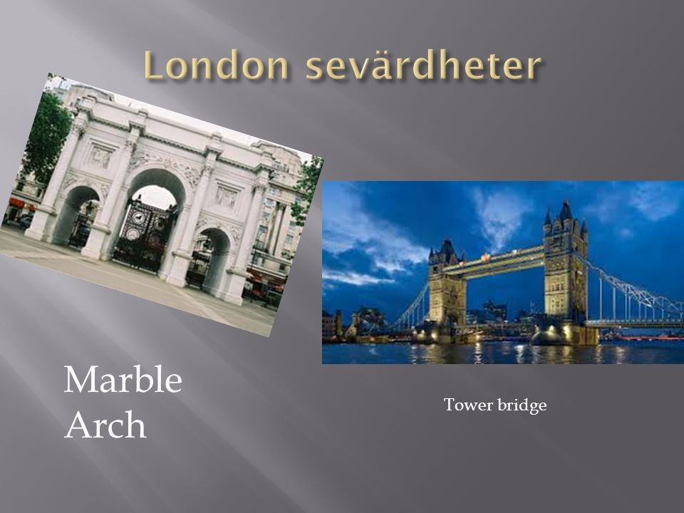 London sevärdheter Marble Arch Tower bridge