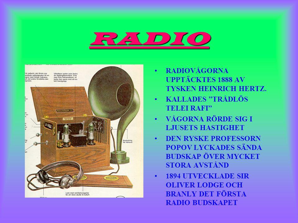 RADIO RADIOVÅGORNA UPPTÄCKTES 1888 AV TYSKEN HEINRICH HERTZ.