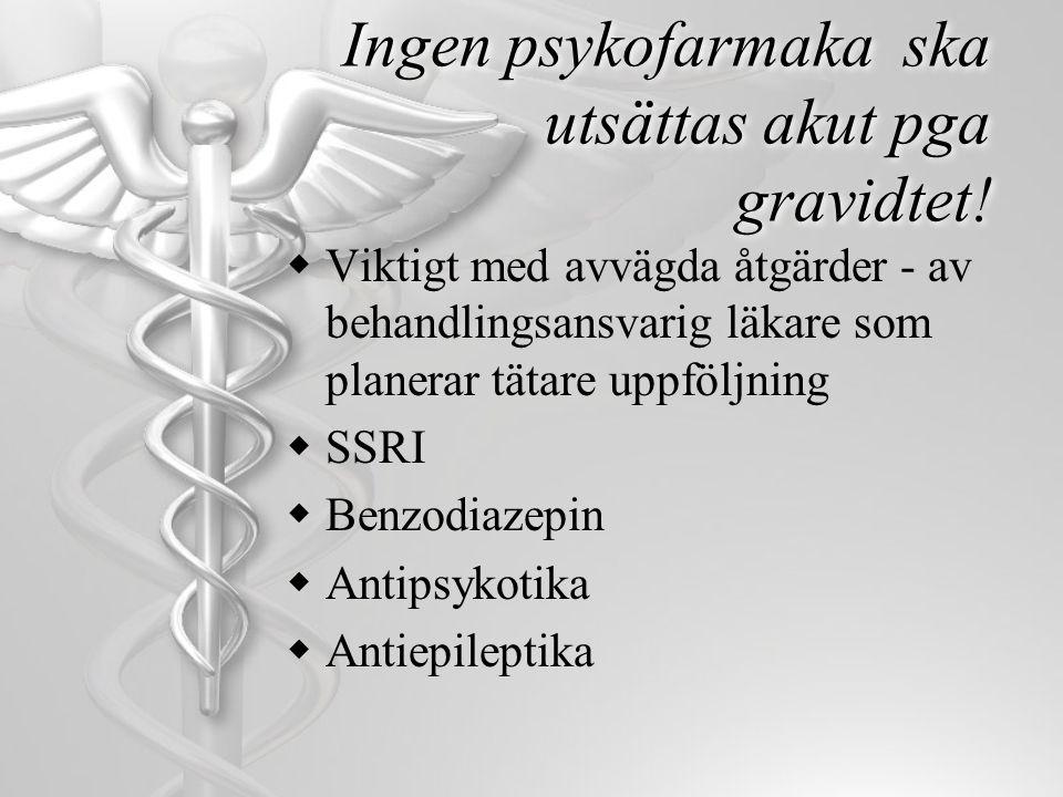 Ingen psykofarmaka ska utsättas akut pga gravidtet!