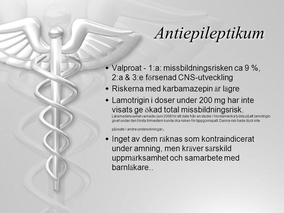 Antiepileptikum Valproat - 1:a: missbildningsrisken ca 9 %, 2:a & 3:e försenad CNS-utveckling. Riskerna med karbamazepin är lägre.