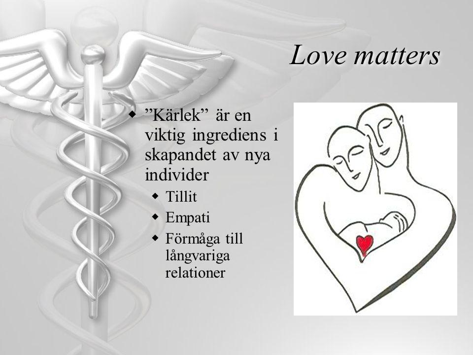 Love matters Kärlek är en viktig ingrediens i skapandet av nya individer.