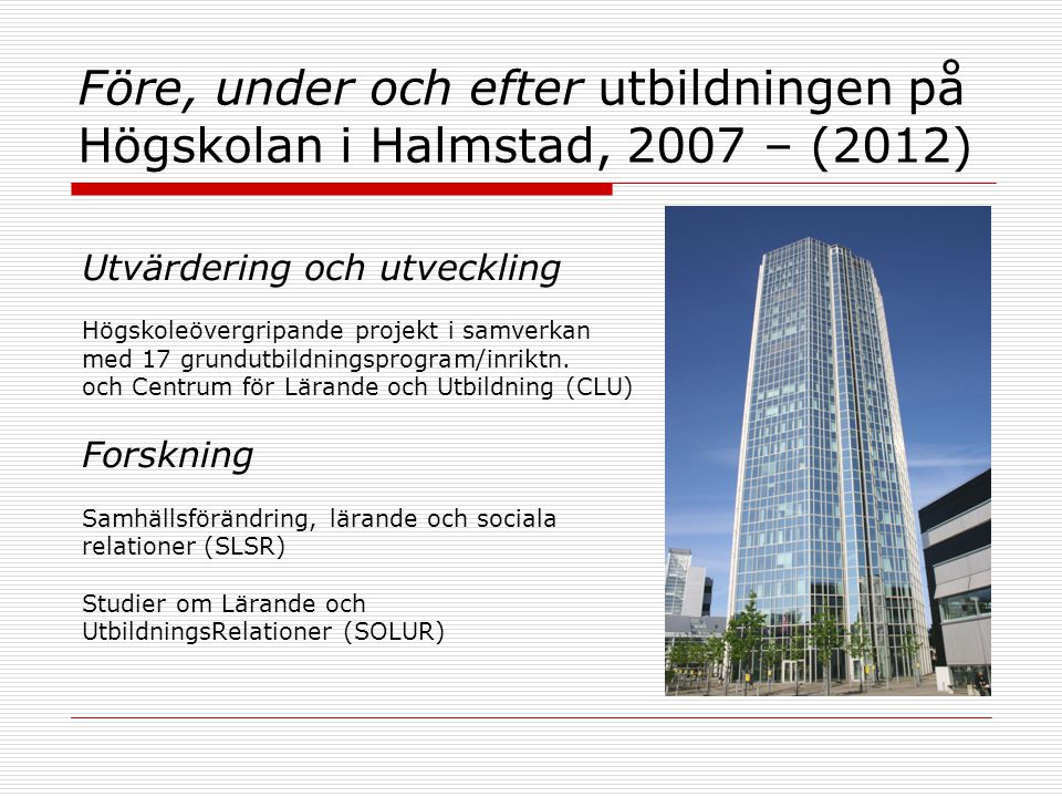 2017-04-03 Före, under och efter utbildningen på Högskolan i Halmstad, 2007 – (2012) Utvärdering och utveckling.
