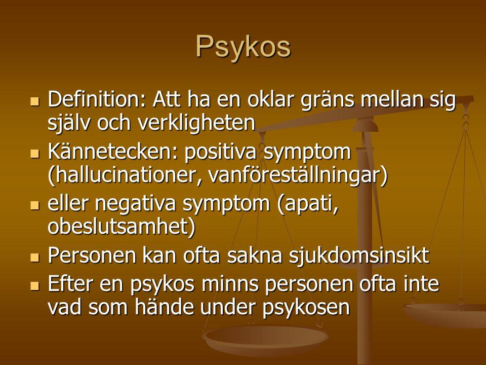 Psykos Definition: Att ha en oklar gräns mellan sig själv och verkligheten. Kännetecken: positiva symptom (hallucinationer, vanföreställningar)