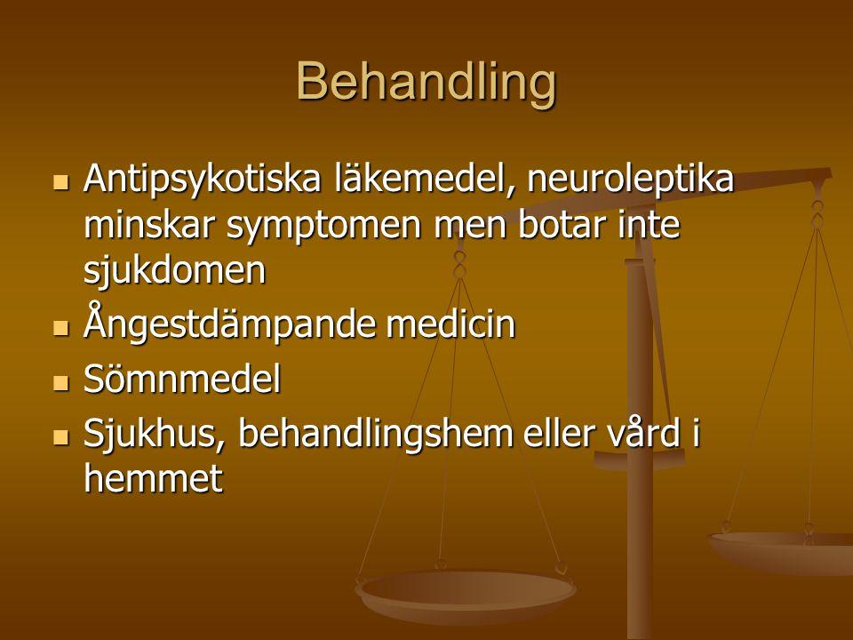 Behandling Antipsykotiska läkemedel, neuroleptika minskar symptomen men botar inte sjukdomen. Ångestdämpande medicin.