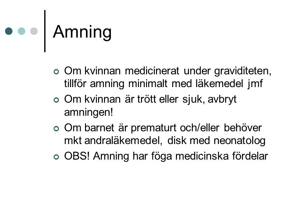 Amning Om kvinnan medicinerat under graviditeten, tillför amning minimalt med läkemedel jmf. Om kvinnan är trött eller sjuk, avbryt amningen!