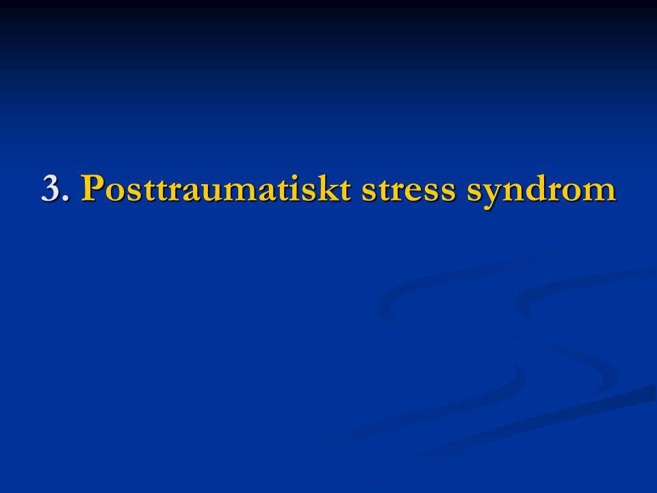 3. Posttraumatiskt stress syndrom